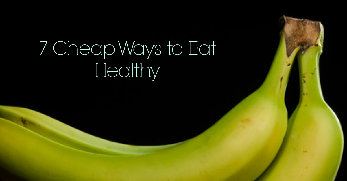 7 Cheap Ways to Eat Healthy
