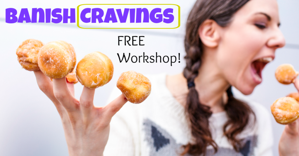 FREE Workshop: Banish Cravings & Heal Your Relationship With Food