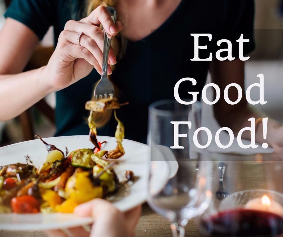 Eat good food