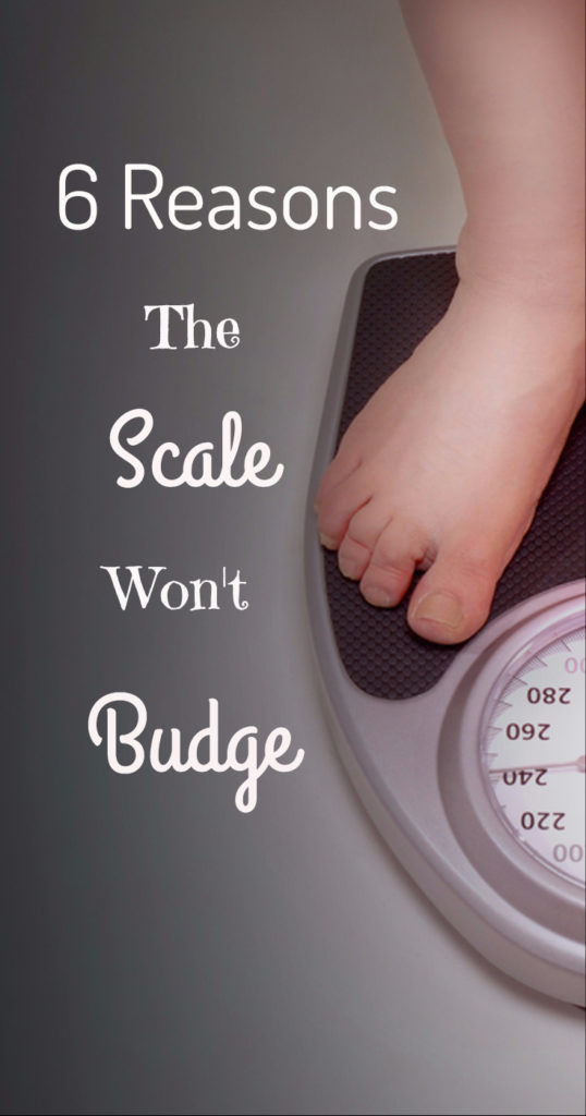 6 reasons the scale won't budge! Get past your weight loss slump!